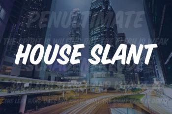 House Slant