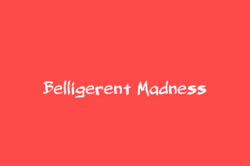 Belligerent Madness